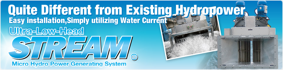 Quite Different from Existing Hydropower.Easy installation, Simply utilizing Warter Current. Ultra-Low-Head STREAM ® Micro Hydro Power Gemerating System.